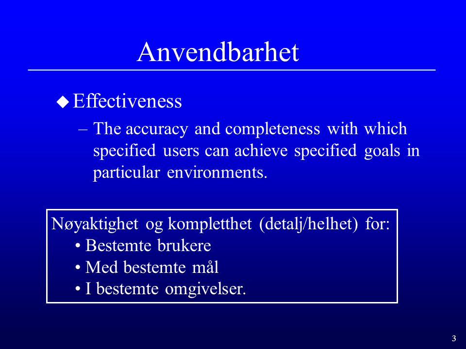 3 Anvendbarhet u Effectiveness –The accuracy and completeness with which specified users can achieve specified goals in particular environments. Nøyak