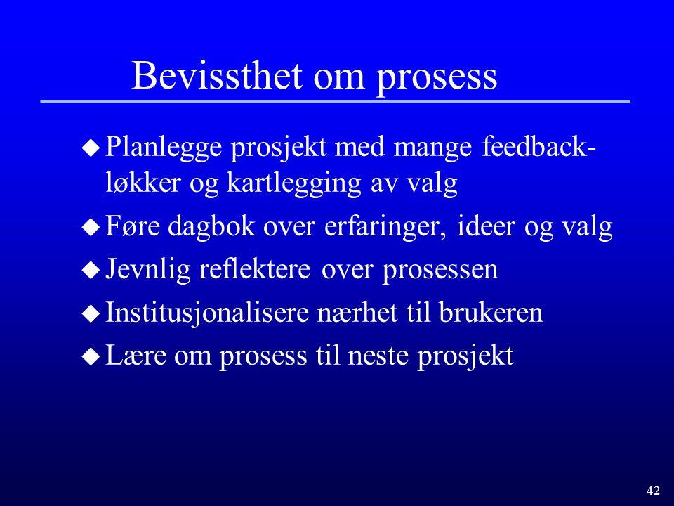 42 Bevissthet om prosess u Planlegge prosjekt med mange feedback- løkker og kartlegging av valg u Føre dagbok over erfaringer, ideer og valg u Jevnlig