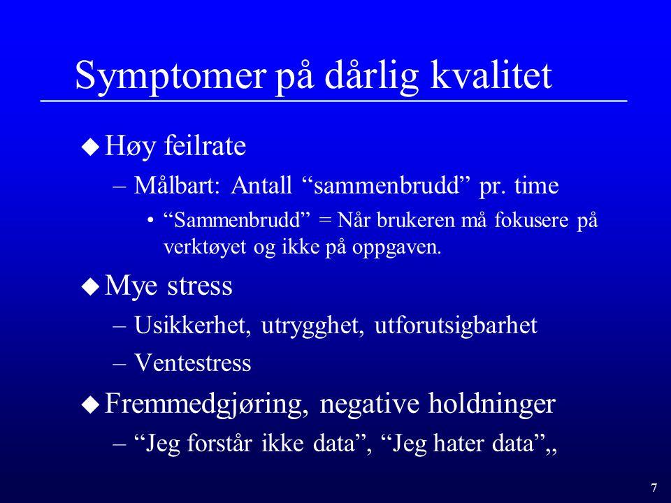 """7 Symptomer på dårlig kvalitet u Høy feilrate –Målbart: Antall """"sammenbrudd"""" pr. time """"Sammenbrudd"""" = Når brukeren må fokusere på verktøyet og ikke på"""