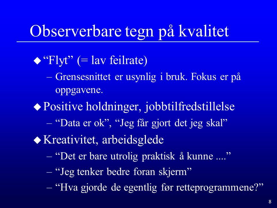 """8 Observerbare tegn på kvalitet u """"Flyt"""" (= lav feilrate) –Grensesnittet er usynlig i bruk. Fokus er på oppgavene. u Positive holdninger, jobbtilfreds"""