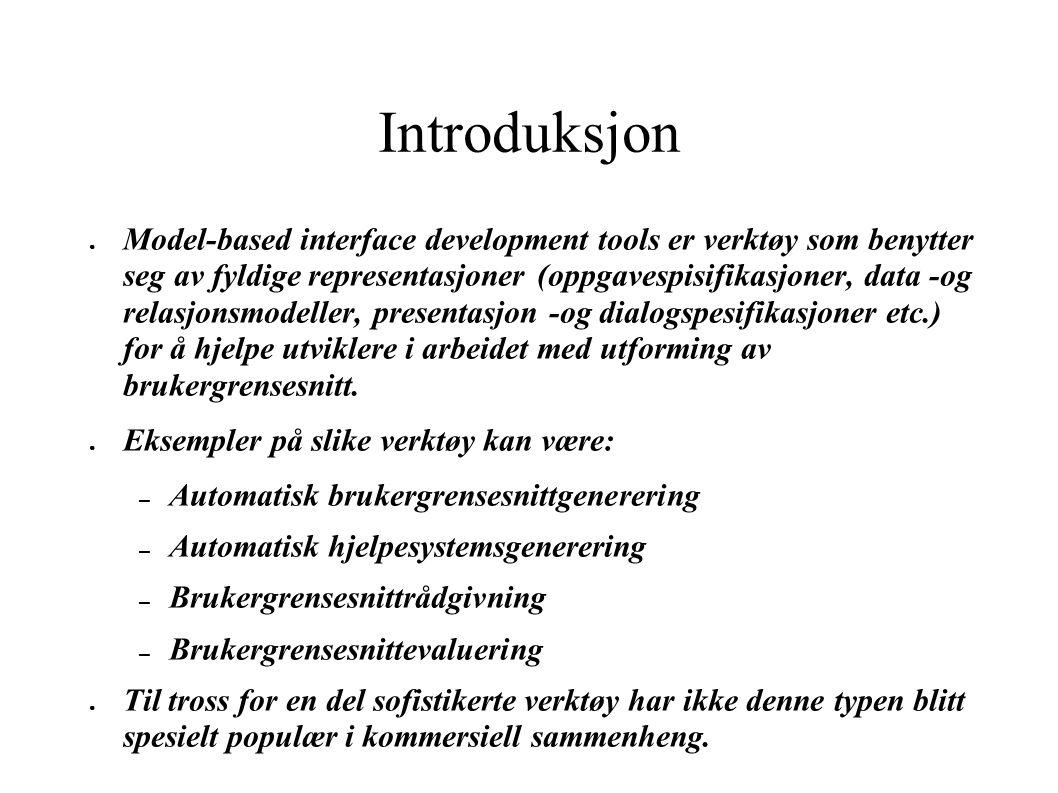Introduksjon ● Model-based interface development tools er verktøy som benytter seg av fyldige representasjoner (oppgavespisifikasjoner, data -og relas
