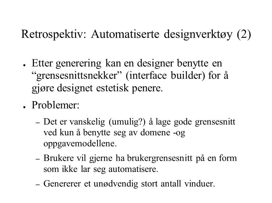 """Retrospektiv: Automatiserte designverktøy (2) ● Etter generering kan en designer benytte en """"grensesnittsnekker"""" (interface builder) for å gjøre desig"""
