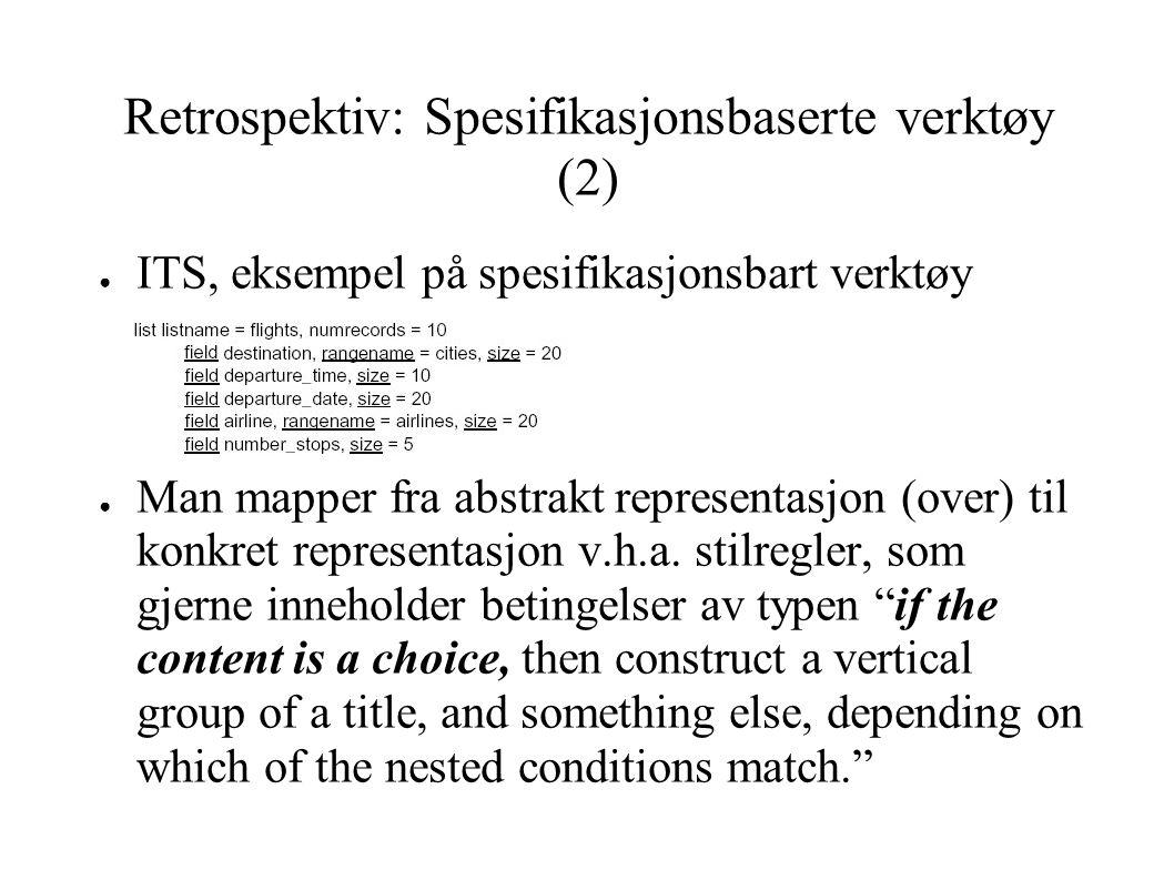 Retrospektiv: Spesifikasjonsbaserte verktøy (3) ● Forskjellen på automatiserte og spesifikasjonsbaserte systemer er filosofien, modelleringsspråket er henholdvis lukket og åpent.