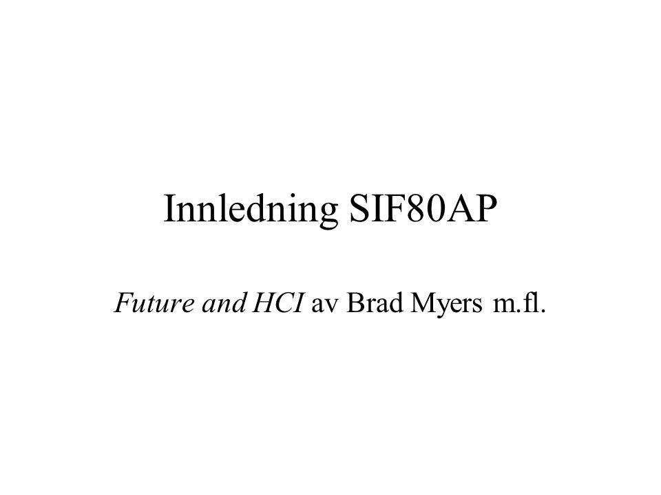 Innledning SIF80AP Future and HCI av Brad Myers m.fl.