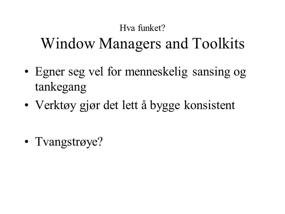 Hva funket? Window Managers and Toolkits Egner seg vel for menneskelig sansing og tankegang Verktøy gjør det lett å bygge konsistent Tvangstrøye?