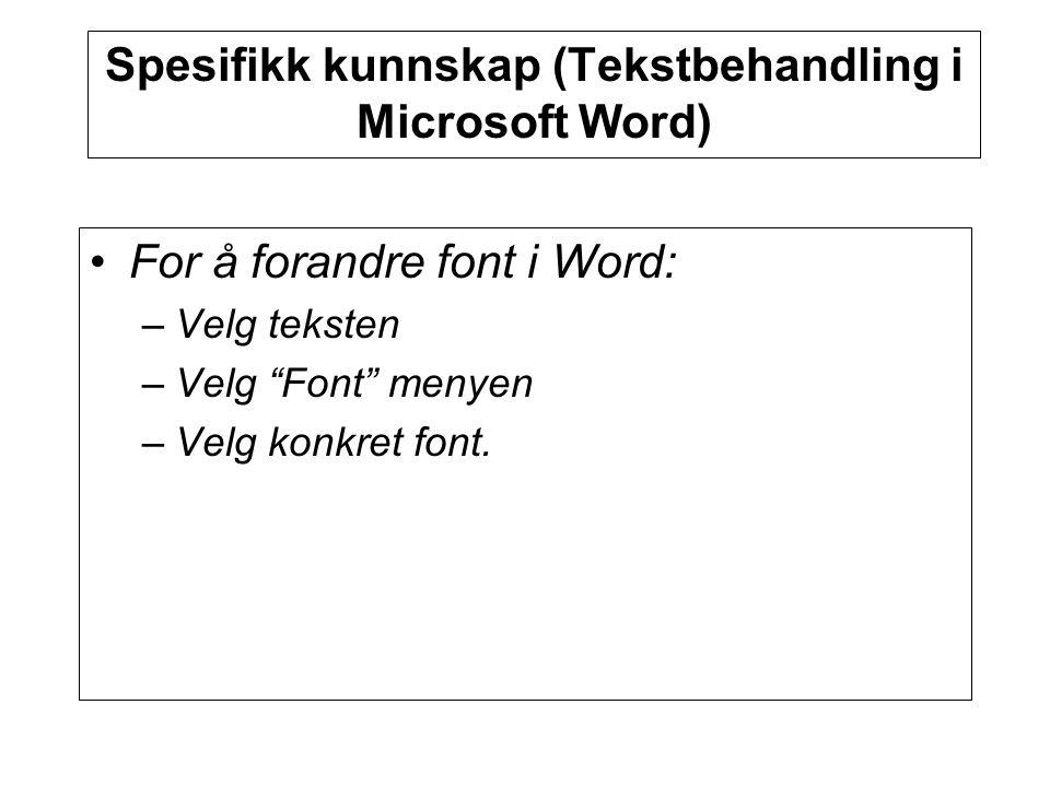 """Spesifikk kunnskap (Tekstbehandling i Microsoft Word) For å forandre font i Word: – Velg teksten – Velg """"Font"""" menyen – Velg konkret font."""