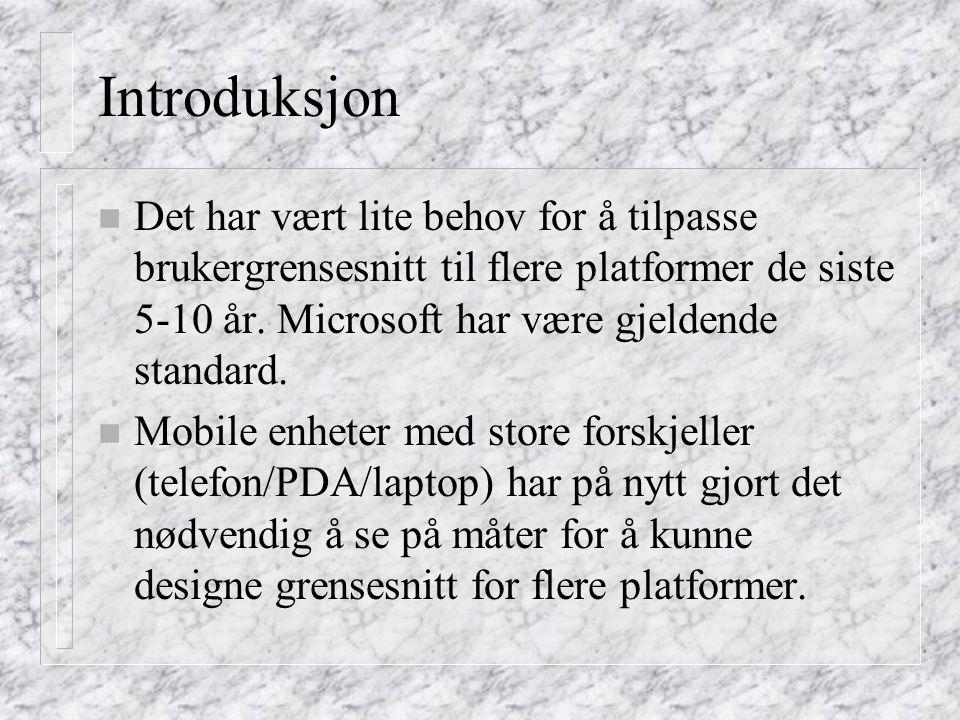Introduksjon n Det har vært lite behov for å tilpasse brukergrensesnitt til flere platformer de siste 5-10 år.