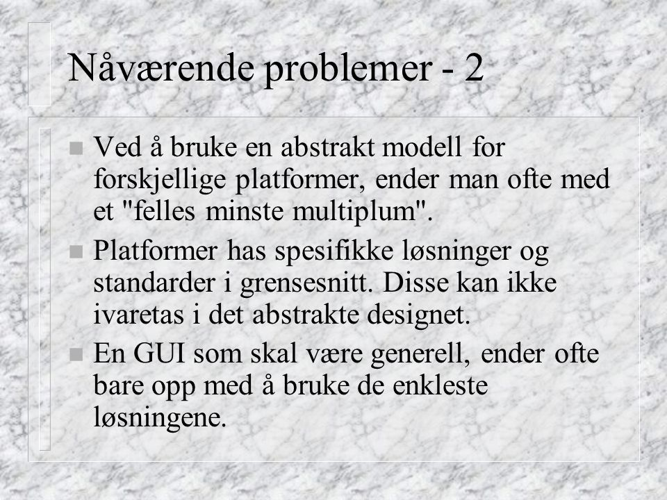 Compound User Interfaces n For å løse dette er det behov for en kombinasjon av det generelle og det spesielle.
