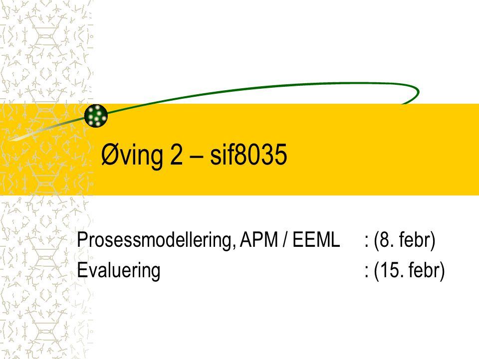 Øving 2 – sif8035 Prosessmodellering, APM / EEML : (8. febr) Evaluering: (15. febr)