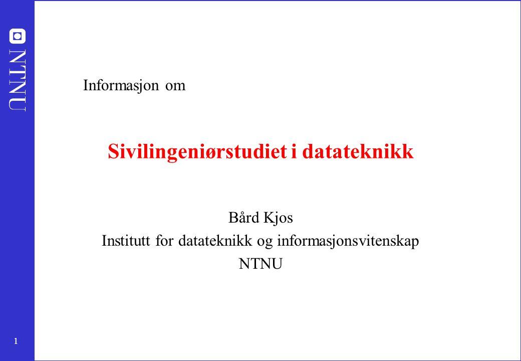 1 Sivilingeniørstudiet i datateknikk Bård Kjos Institutt for datateknikk og informasjonsvitenskap NTNU Informasjon om