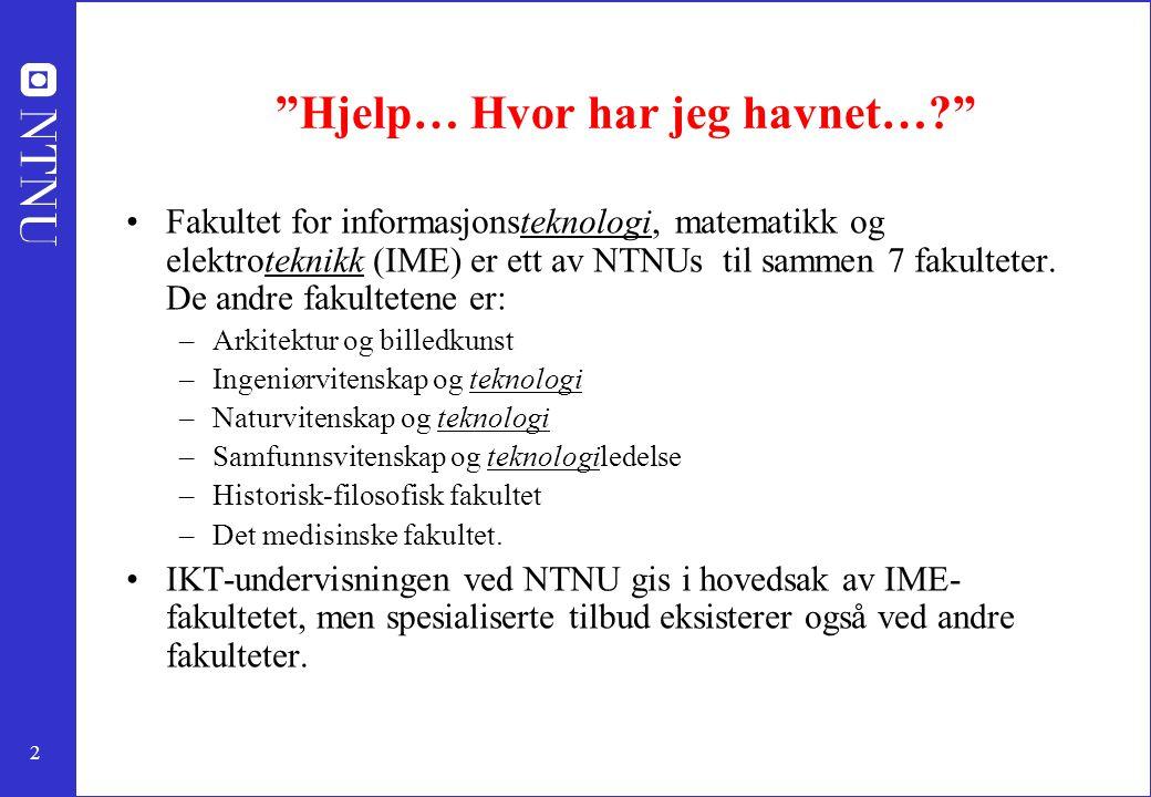 """2 """"Hjelp… Hvor har jeg havnet…?"""" Fakultet for informasjonsteknologi, matematikk og elektroteknikk (IME) er ett av NTNUs til sammen 7 fakulteter. De an"""