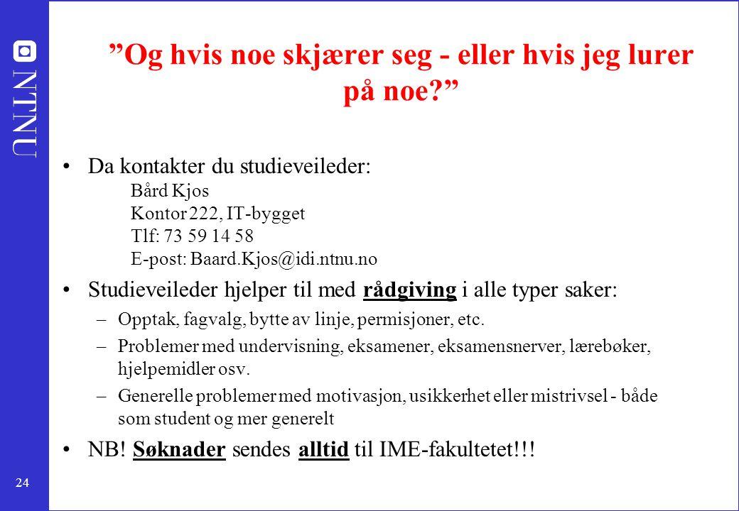 """24 """"Og hvis noe skjærer seg - eller hvis jeg lurer på noe?"""" Da kontakter du studieveileder: Bård Kjos Kontor 222, IT-bygget Tlf: 73 59 14 58 E-post: B"""