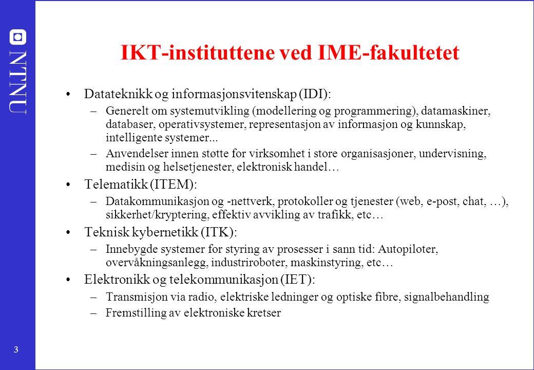 3 IKT-instituttene ved IME-fakultetet Datateknikk og informasjonsvitenskap (IDI): –Generelt om systemutvikling (modellering og programmering), datamas