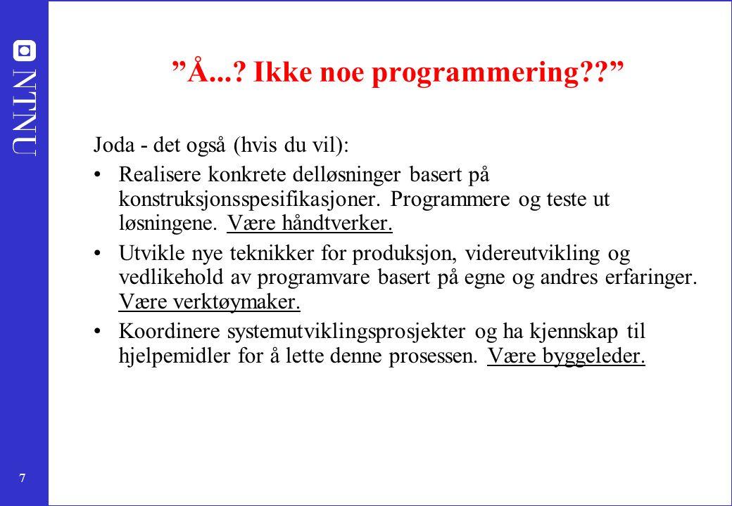 """7 """"Å...? Ikke noe programmering??"""" Joda - det også (hvis du vil): Realisere konkrete delløsninger basert på konstruksjonsspesifikasjoner. Programmere"""