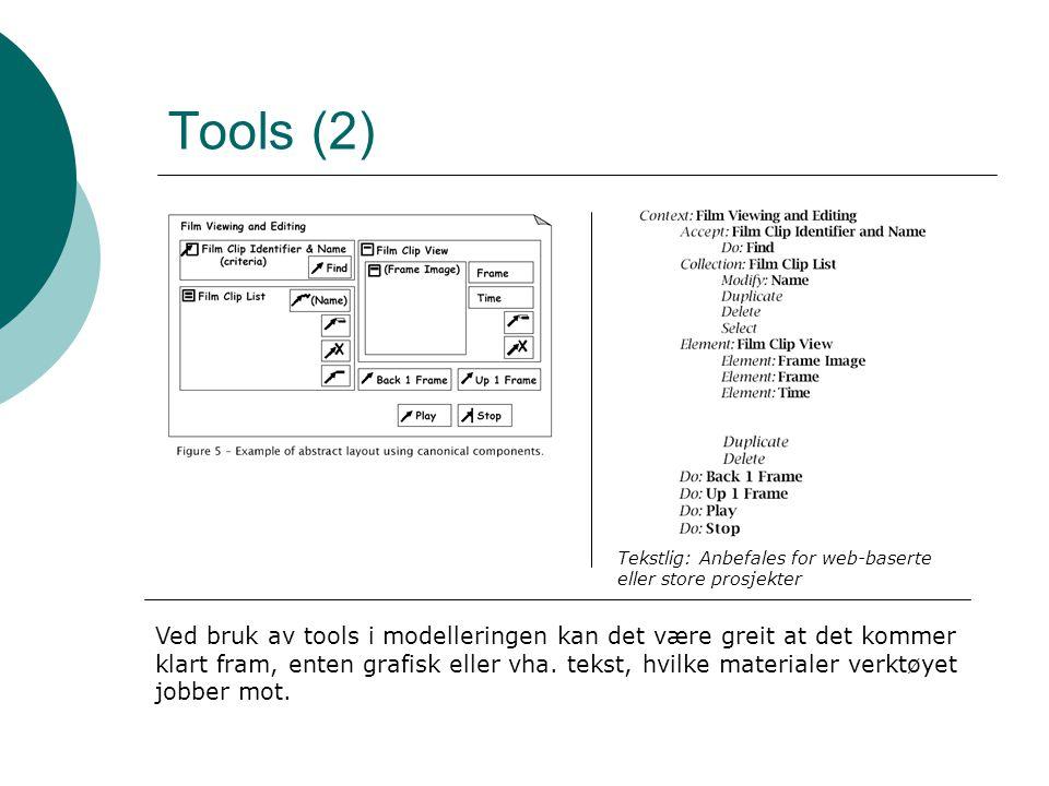 Tools (2) Ved bruk av tools i modelleringen kan det være greit at det kommer klart fram, enten grafisk eller vha.