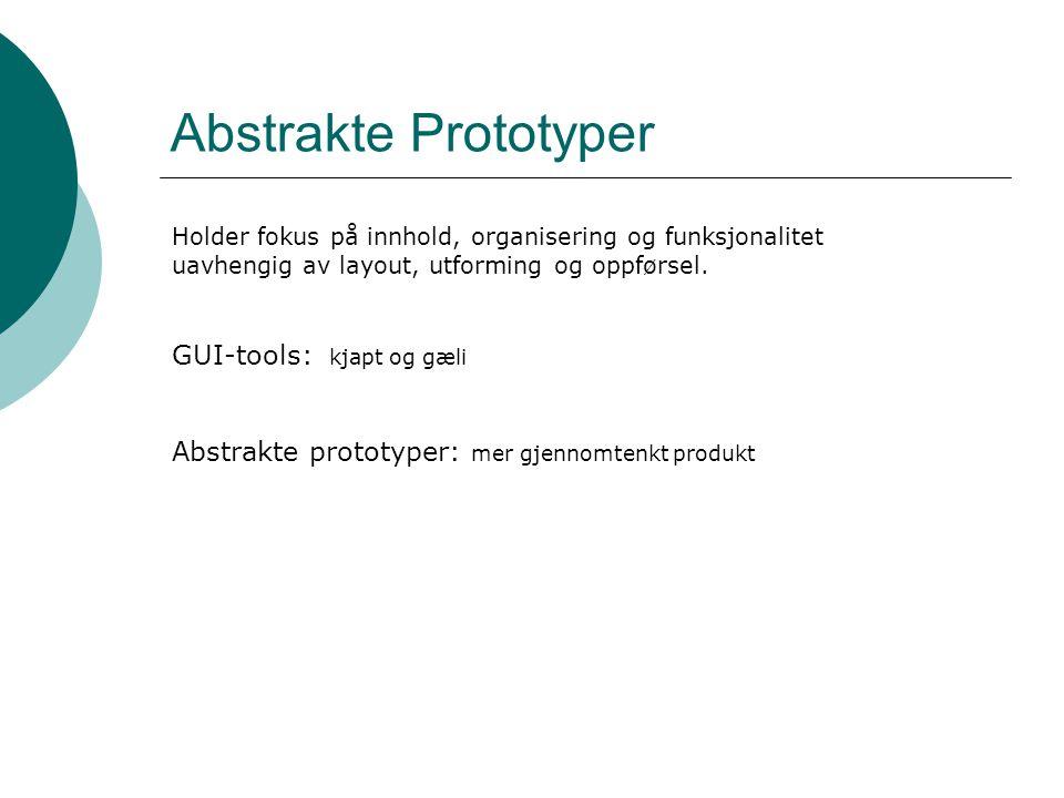Abstrakte Prototyper Holder fokus på innhold, organisering og funksjonalitet uavhengig av layout, utforming og oppførsel.