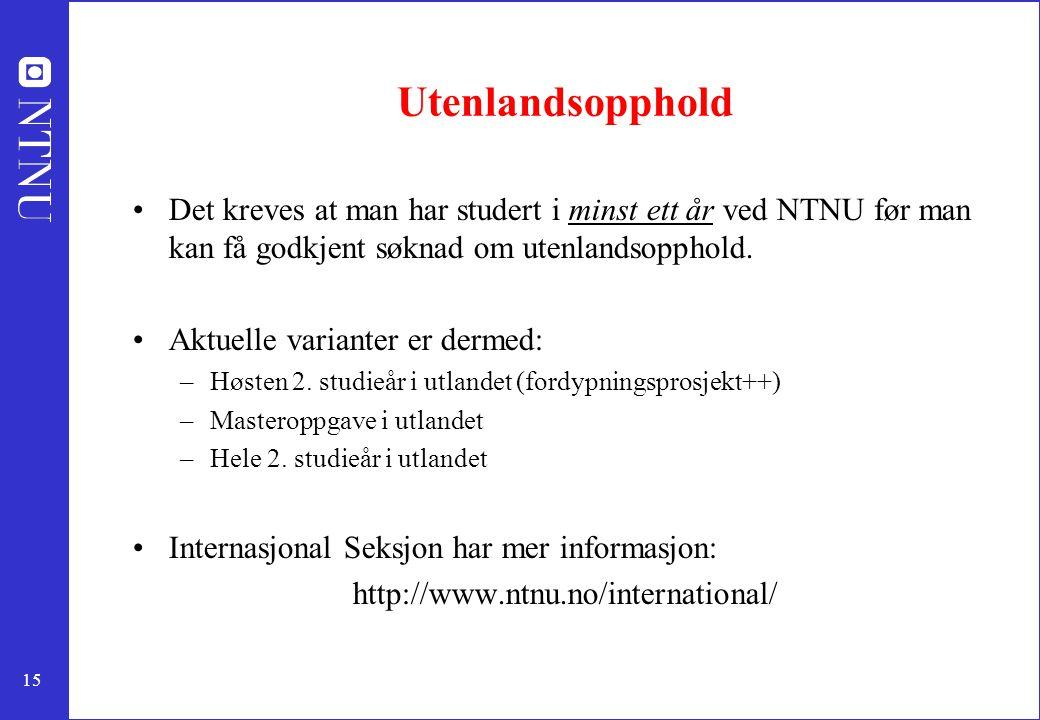 15 Utenlandsopphold Det kreves at man har studert i minst ett år ved NTNU før man kan få godkjent søknad om utenlandsopphold. Aktuelle varianter er de