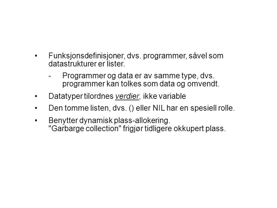 Funksjonsdefinisjoner, dvs. programmer, såvel som datastrukturer er lister.