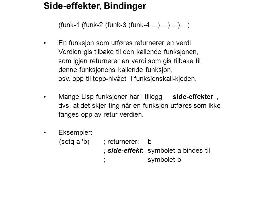Side-effekter, Bindinger (funk-1 (funk-2 (funk-3 (funk-4...)...)...)...) En funksjon som utføres returnerer en verdi.