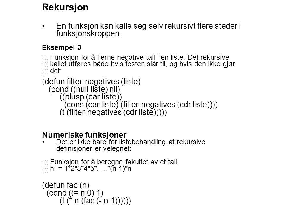Rekursjon En funksjon kan kalle seg selv rekursivt flere steder i funksjonskroppen.