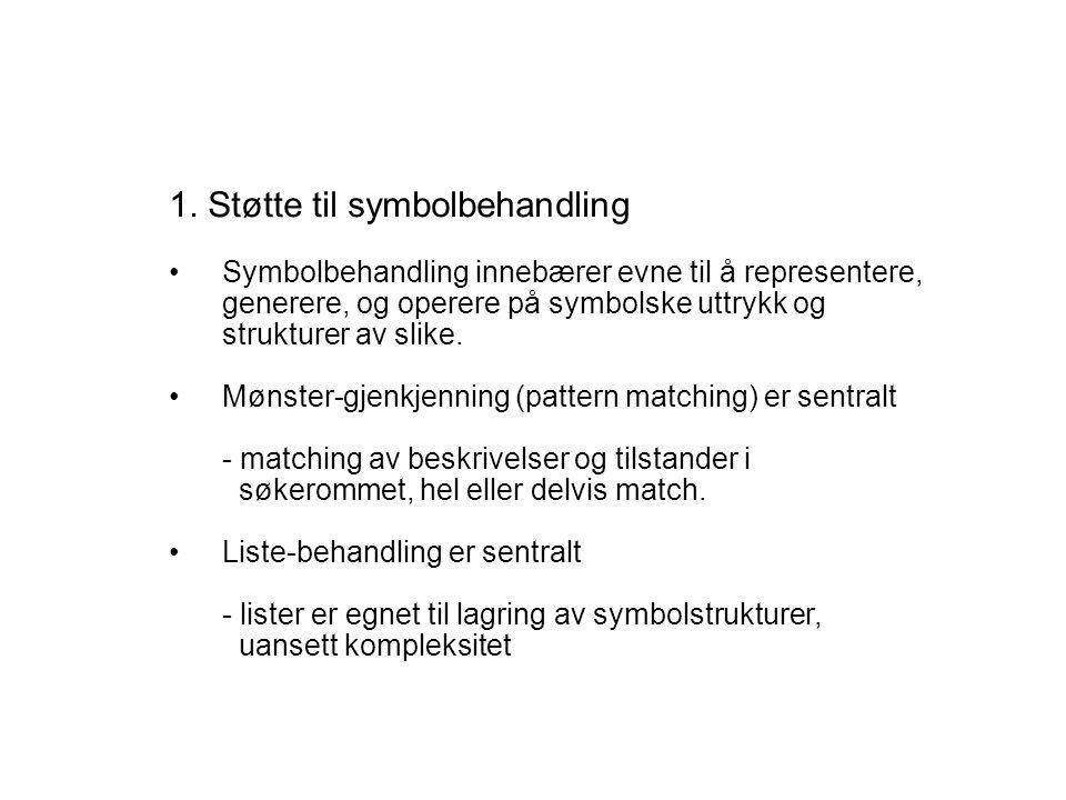 1. Støtte til symbolbehandling Symbolbehandling innebærer evne til å representere, generere, og operere på symbolske uttrykk og strukturer av slike. M