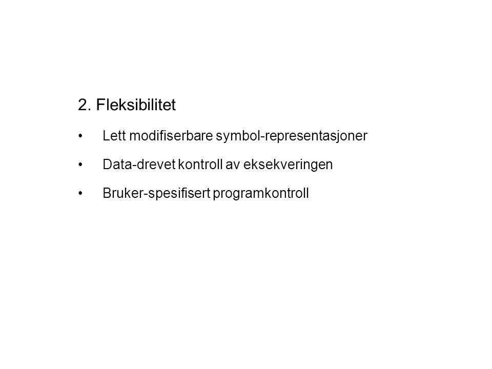 2. Fleksibilitet Lett modifiserbare symbol-representasjoner Data-drevet kontroll av eksekveringen Bruker-spesifisert programkontroll
