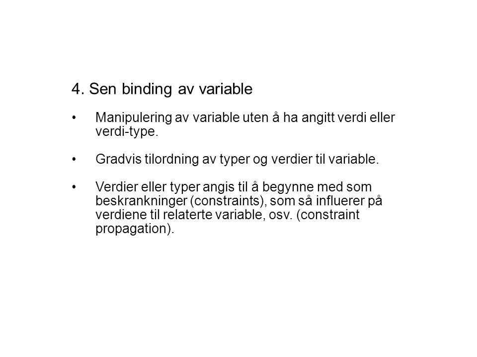 4. Sen binding av variable Manipulering av variable uten å ha angitt verdi eller verdi-type.