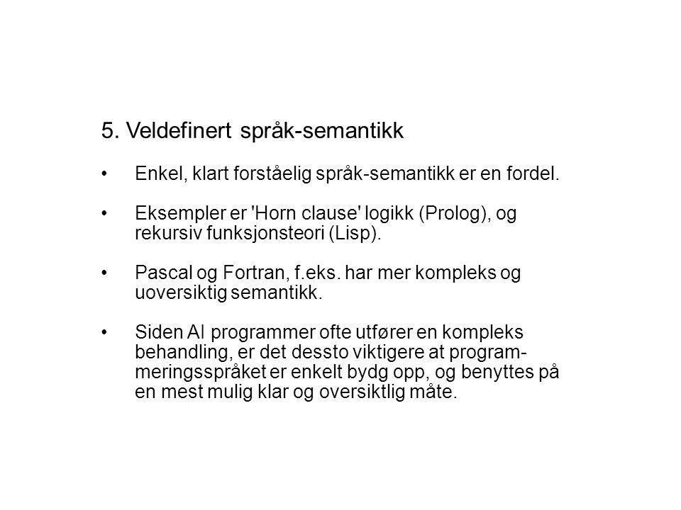 5. Veldefinert språk-semantikk Enkel, klart forståelig språk-semantikk er en fordel.