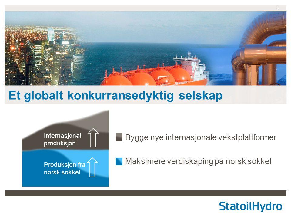 4 Bygge nye internasjonale vekstplattformer Maksimere verdiskaping på norsk sokkel Et globalt konkurransedyktig selskap Internasjonal produksjon Produksjon fra norsk sokkel