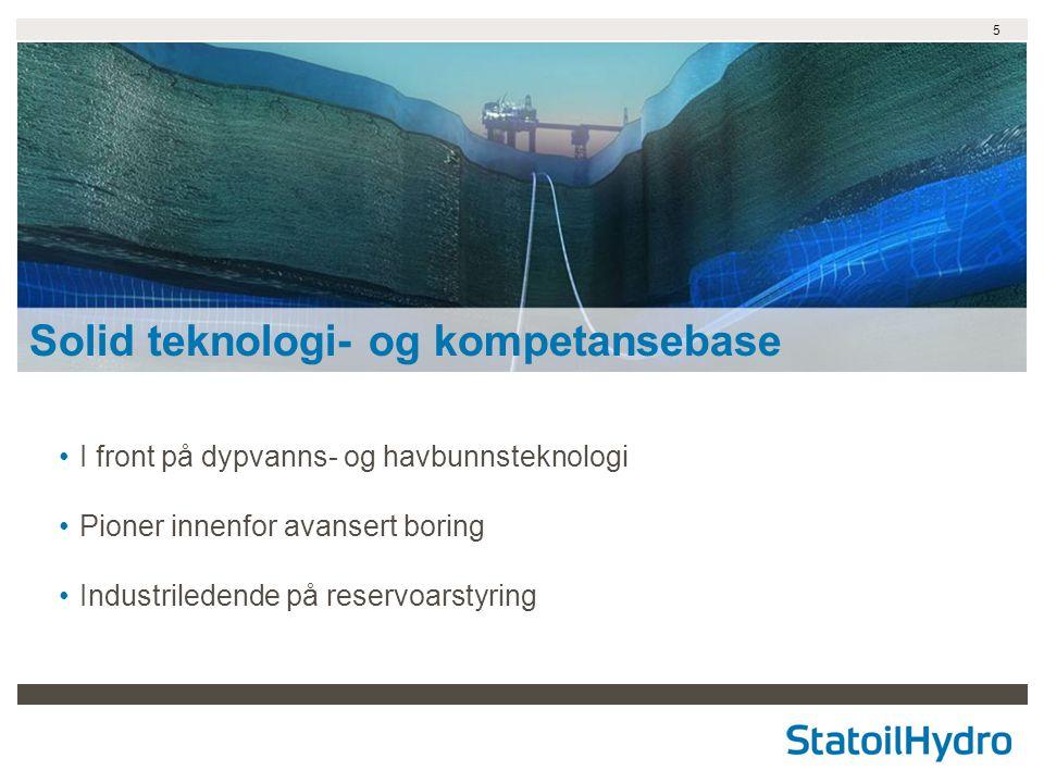 5 I front på dypvanns- og havbunnsteknologi Pioner innenfor avansert boring Industriledende på reservoarstyring Solid teknologi- og kompetansebase