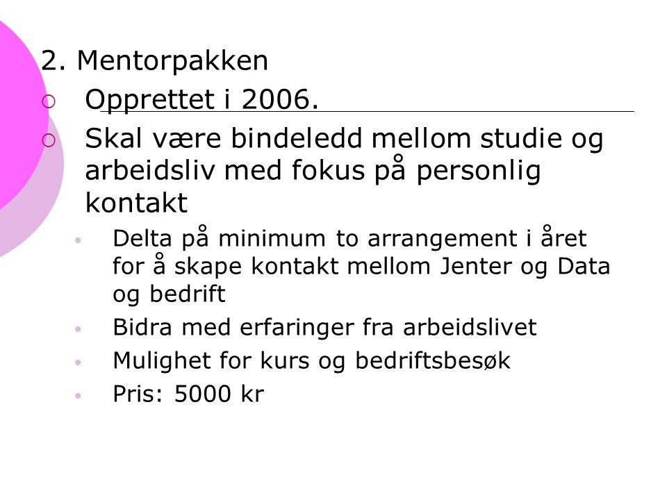 2. Mentorpakken  Opprettet i 2006.  Skal være bindeledd mellom studie og arbeidsliv med fokus på personlig kontakt Delta på minimum to arrangement i