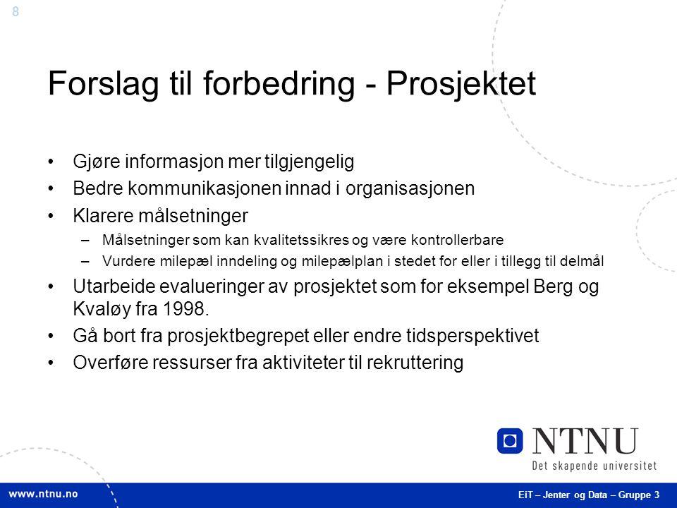 8 Forslag til forbedring - Prosjektet Gjøre informasjon mer tilgjengelig Bedre kommunikasjonen innad i organisasjonen Klarere målsetninger –Målsetninger som kan kvalitetssikres og være kontrollerbare –Vurdere milepæl inndeling og milepælplan i stedet for eller i tillegg til delmål Utarbeide evalueringer av prosjektet som for eksempel Berg og Kvaløy fra 1998.