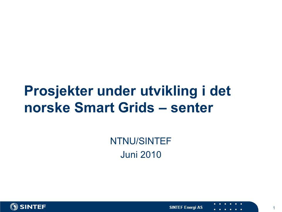 SINTEF Energi AS 1 Prosjekter under utvikling i det norske Smart Grids – senter NTNU/SINTEF Juni 2010