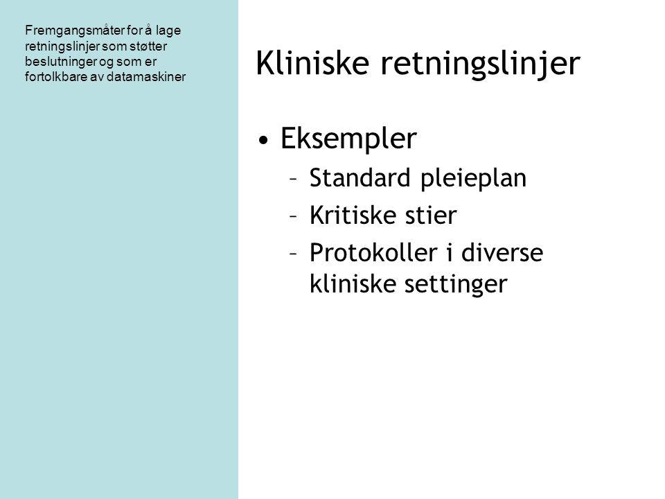Fremgangsmåter for å lage retningslinjer som støtter beslutninger og som er fortolkbare av datamaskiner Kliniske retningslinjer Implementering av retningslinjer i databaserte beslutningsstøtte- systemer gir –Økt akseptering av retningslinjer –Økt bruk av retningslinjer –Økt pleiekvalitet når de er brukt sammen med EPJ Leder til… –Reduserte kostnader –Reduksjon i varierende praksis