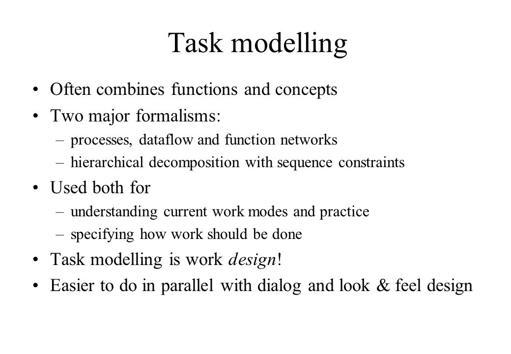 Task modelling Often combines functions and concepts Two major formalisms: –processes, dataflow and function networks –hierarchical decomposition with