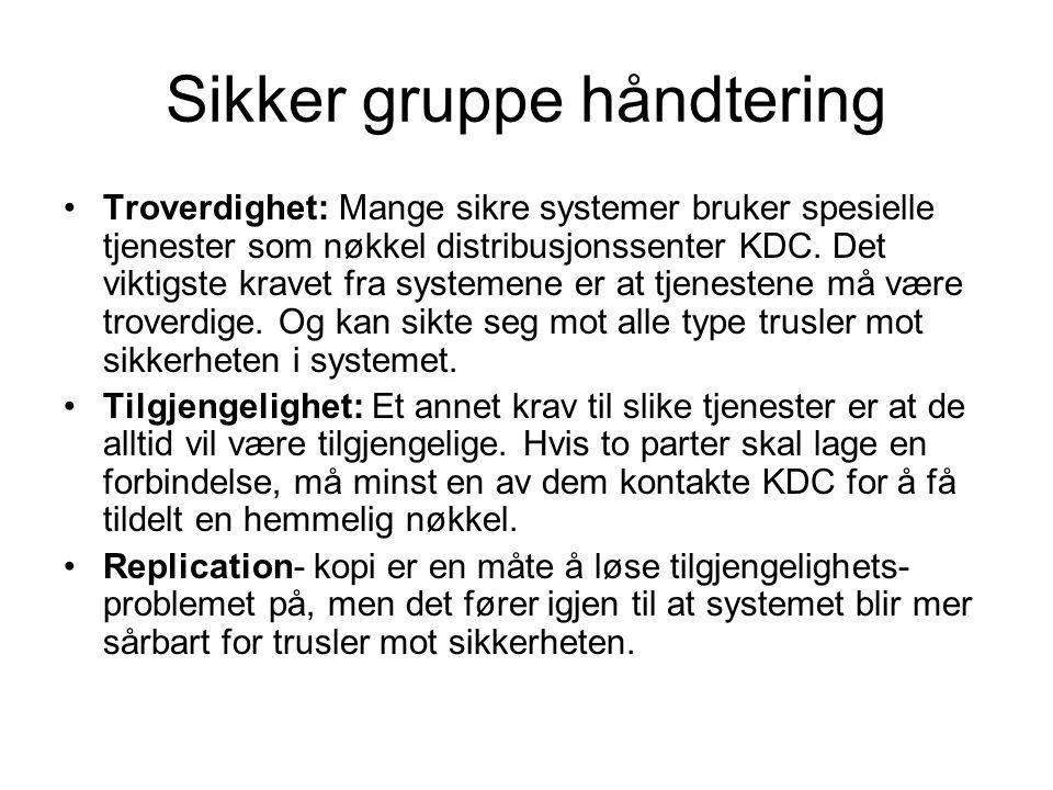 Sikker gruppe håndtering Troverdighet: Mange sikre systemer bruker spesielle tjenester som nøkkel distribusjonssenter KDC. Det viktigste kravet fra sy
