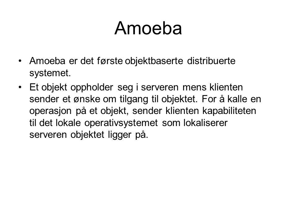 Amoeba Amoeba er det første objektbaserte distribuerte systemet. Et objekt oppholder seg i serveren mens klienten sender et ønske om tilgang til objek