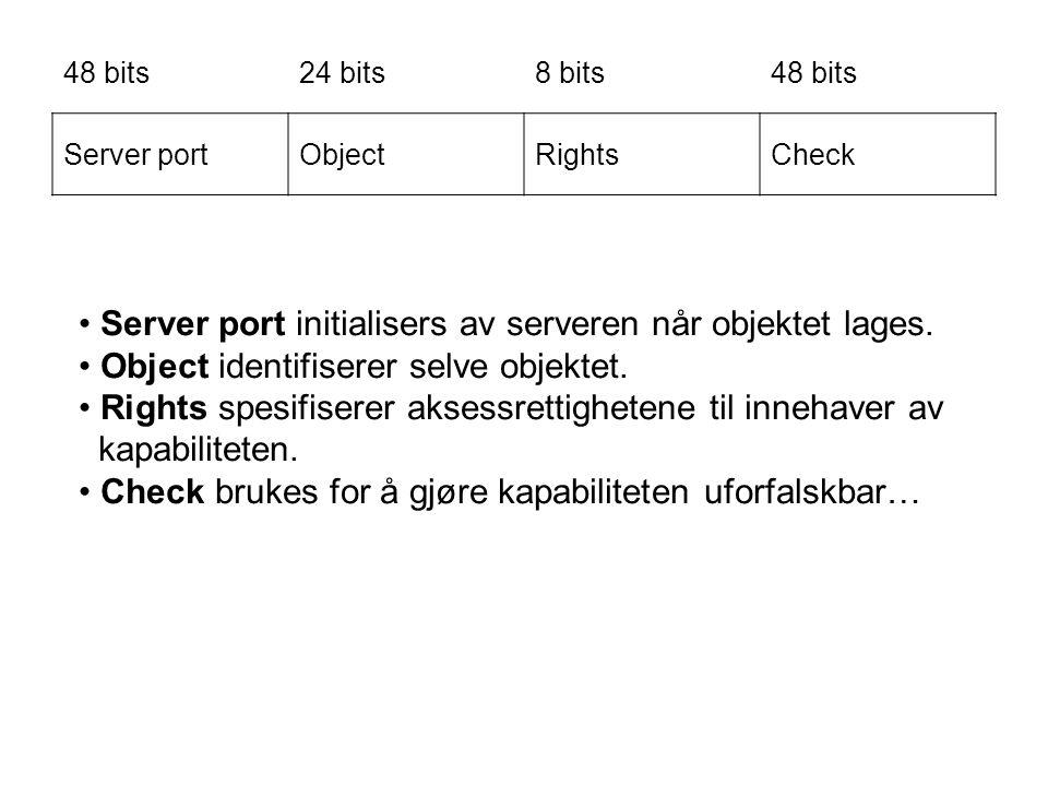 48 bits24 bits8 bits48 bits Server portObjectRightsCheck Server port initialisers av serveren når objektet lages. Object identifiserer selve objektet.