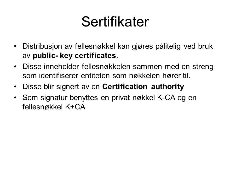 Sertifikater Distribusjon av fellesnøkkel kan gjøres pålitelig ved bruk av public- key certificates. Disse inneholder fellesnøkkelen sammen med en str