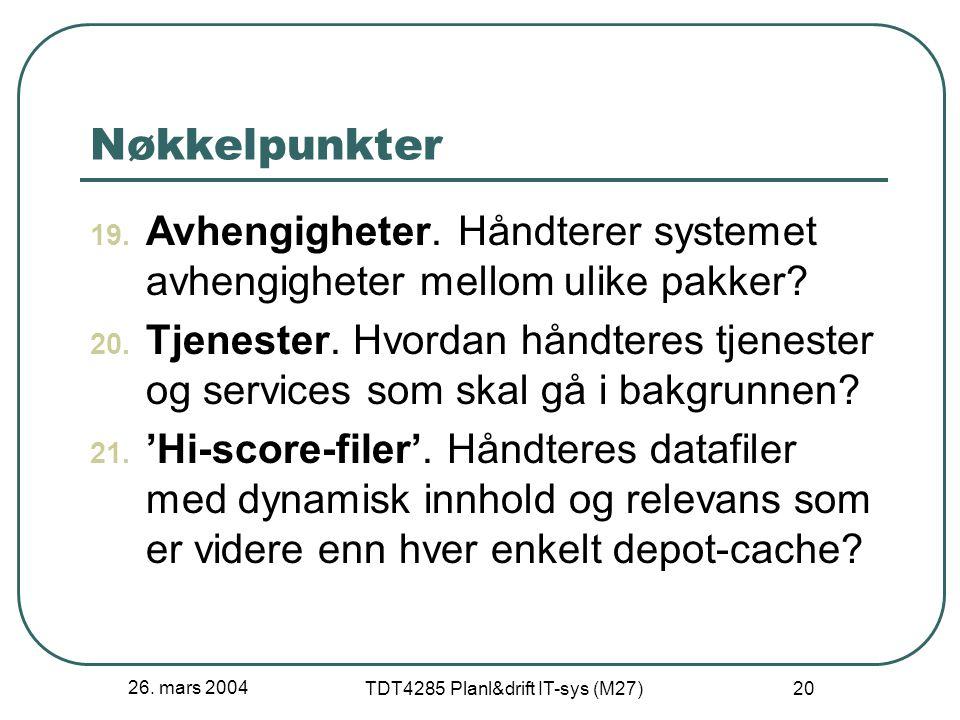 26. mars 2004 TDT4285 Planl&drift IT-sys (M27) 20 Nøkkelpunkter 19. Avhengigheter. Håndterer systemet avhengigheter mellom ulike pakker? 20. Tjenester