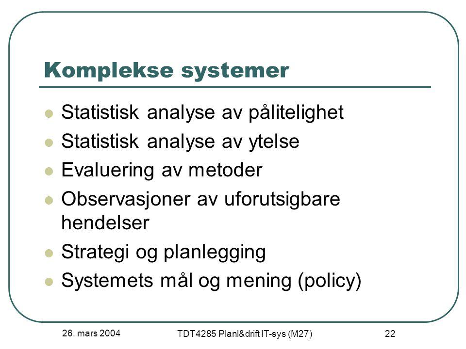 26. mars 2004 TDT4285 Planl&drift IT-sys (M27) 22 Komplekse systemer Statistisk analyse av pålitelighet Statistisk analyse av ytelse Evaluering av met