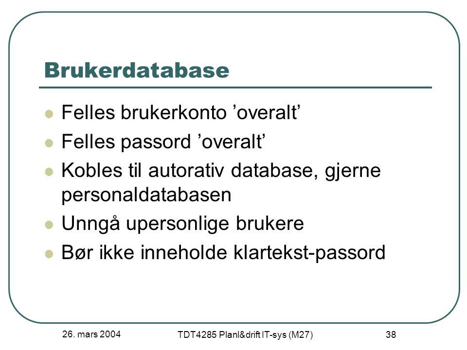 26. mars 2004 TDT4285 Planl&drift IT-sys (M27) 38 Brukerdatabase Felles brukerkonto 'overalt' Felles passord 'overalt' Kobles til autorativ database,