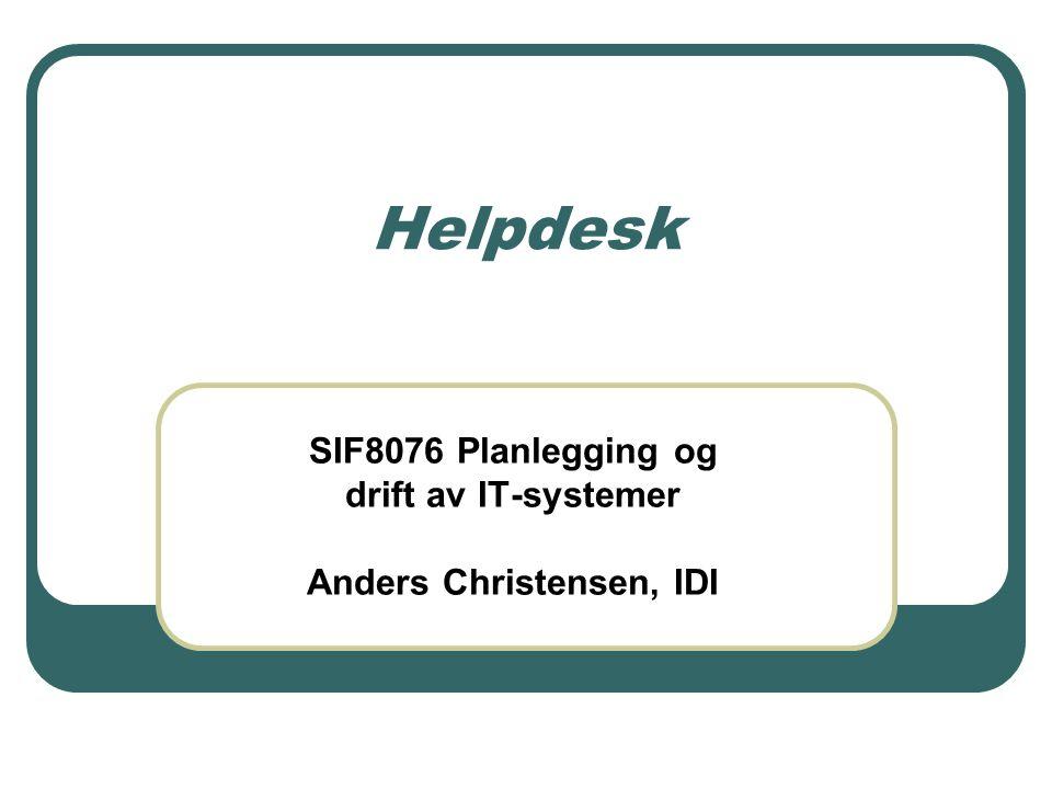 Helpdesks rolle Helpdesk IT-drifts- stab Kunder Single point of entry E-mail Fysisk Telefon Web Chat Prosjekt- arbeid Avbrudds- styrt