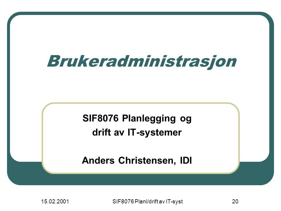 15.02.2001SIF8076 Planl/drift av IT-syst20 Brukeradministrasjon SIF8076 Planlegging og drift av IT-systemer Anders Christensen, IDI