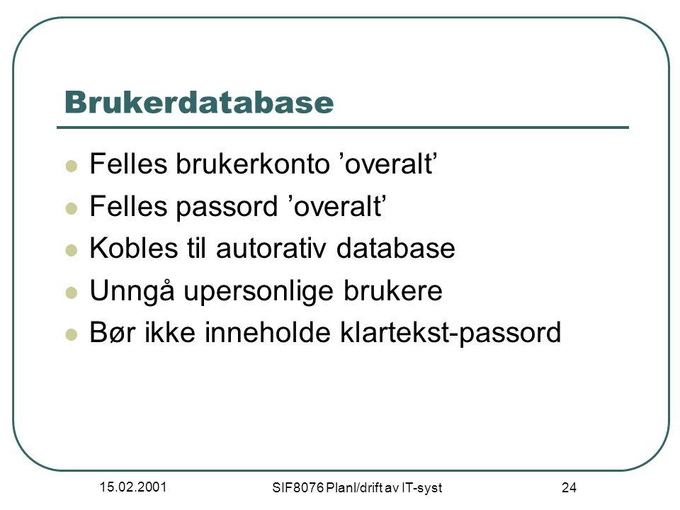 15.02.2001 SIF8076 Planl/drift av IT-syst 24 Brukerdatabase Felles brukerkonto 'overalt' Felles passord 'overalt' Kobles til autorativ database Unngå