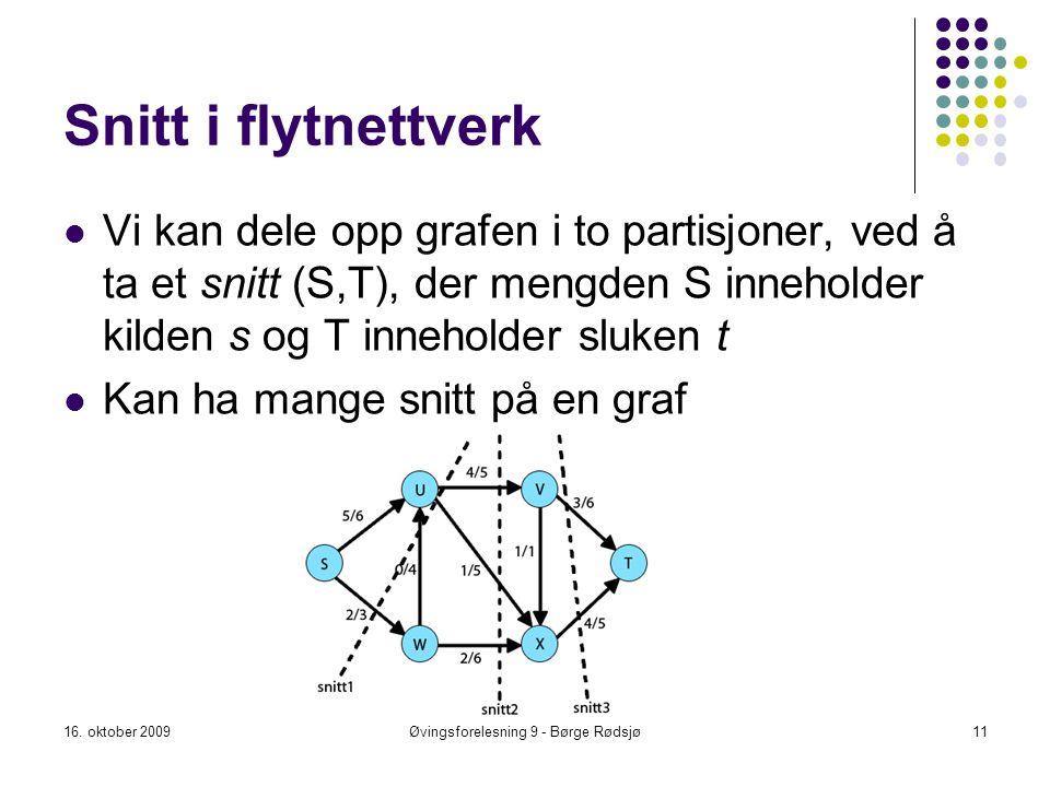 Snitt i flytnettverk Vi kan dele opp grafen i to partisjoner, ved å ta et snitt (S,T), der mengden S inneholder kilden s og T inneholder sluken t Kan
