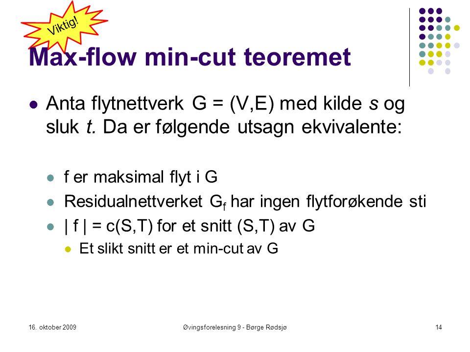Max-flow min-cut teoremet Anta flytnettverk G = (V,E) med kilde s og sluk t. Da er følgende utsagn ekvivalente: f er maksimal flyt i G Residualnettver