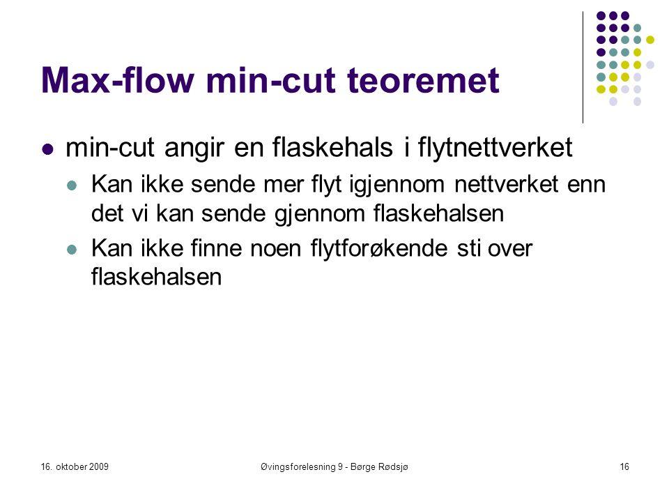 Max-flow min-cut teoremet min-cut angir en flaskehals i flytnettverket Kan ikke sende mer flyt igjennom nettverket enn det vi kan sende gjennom flaske