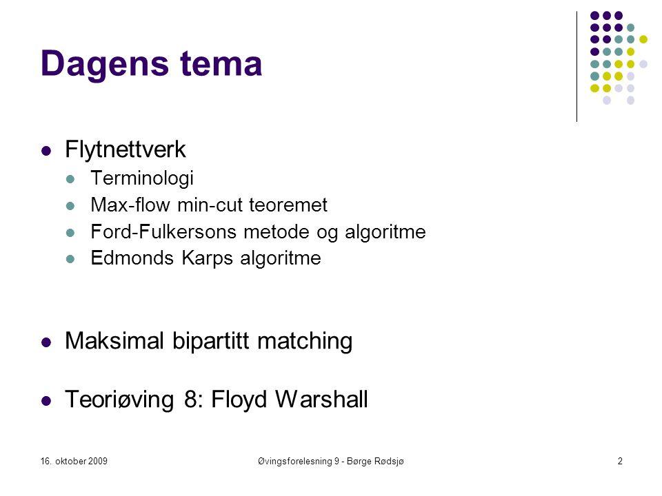 Dagens tema Flytnettverk Terminologi Max-flow min-cut teoremet Ford-Fulkersons metode og algoritme Edmonds Karps algoritme Maksimal bipartitt matching