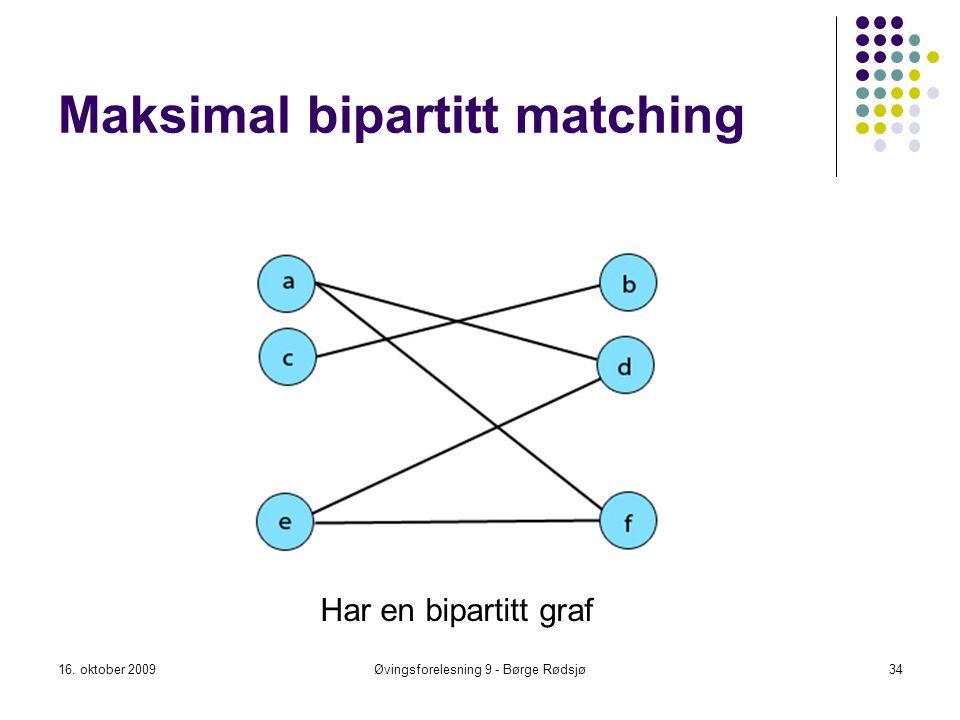 Maksimal bipartitt matching 16. oktober 2009Øvingsforelesning 9 - Børge Rødsjø34 Har en bipartitt graf